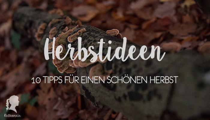 Herbstideen 2016 - 10 Tipps für einen schönen Herbst | relleomein.de