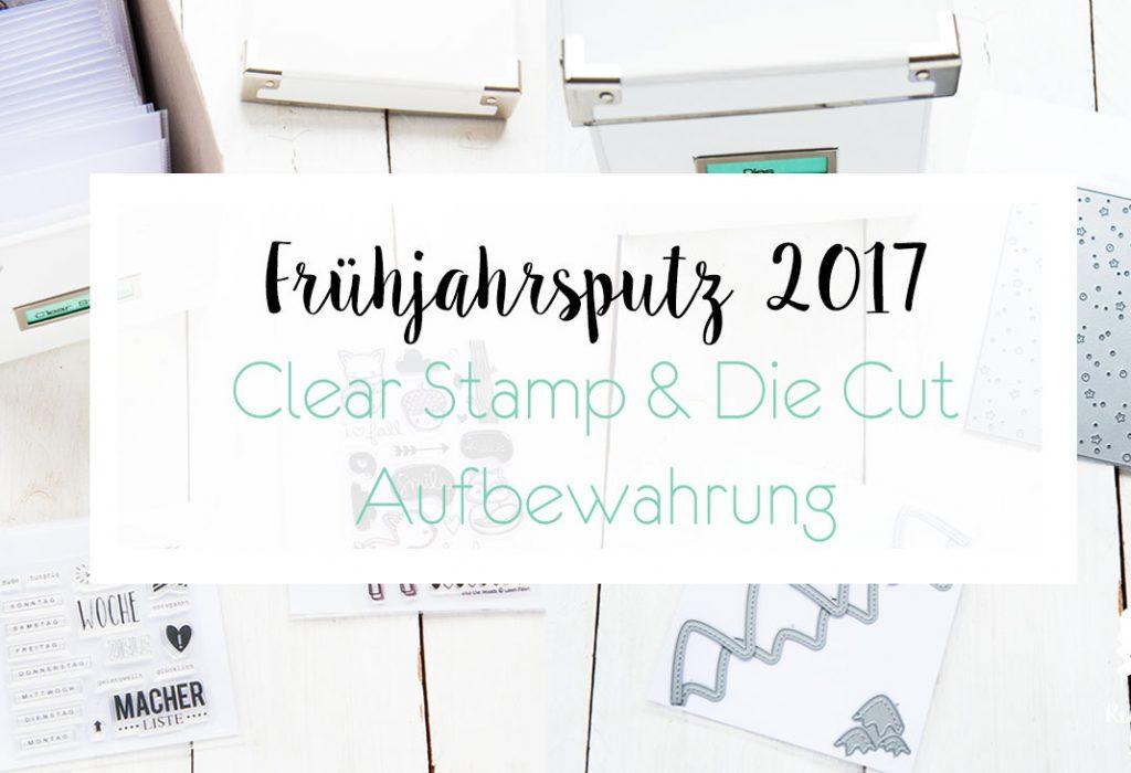 Frühjahrsputz 2017 – Clear Stamp Aufbewahrung
