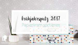 Frühjahrsputz 2017 - Mehr Ordnung im Home Office / Arbeitszimmer - Papierkram sortieren - Tägliche Post bearbeiten | relleomein.de