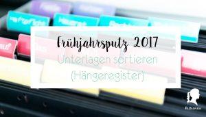 Frühjahrsputz - Akten sortieren - Unterlagen aufbewahren - Hängeregister | relleomein.de