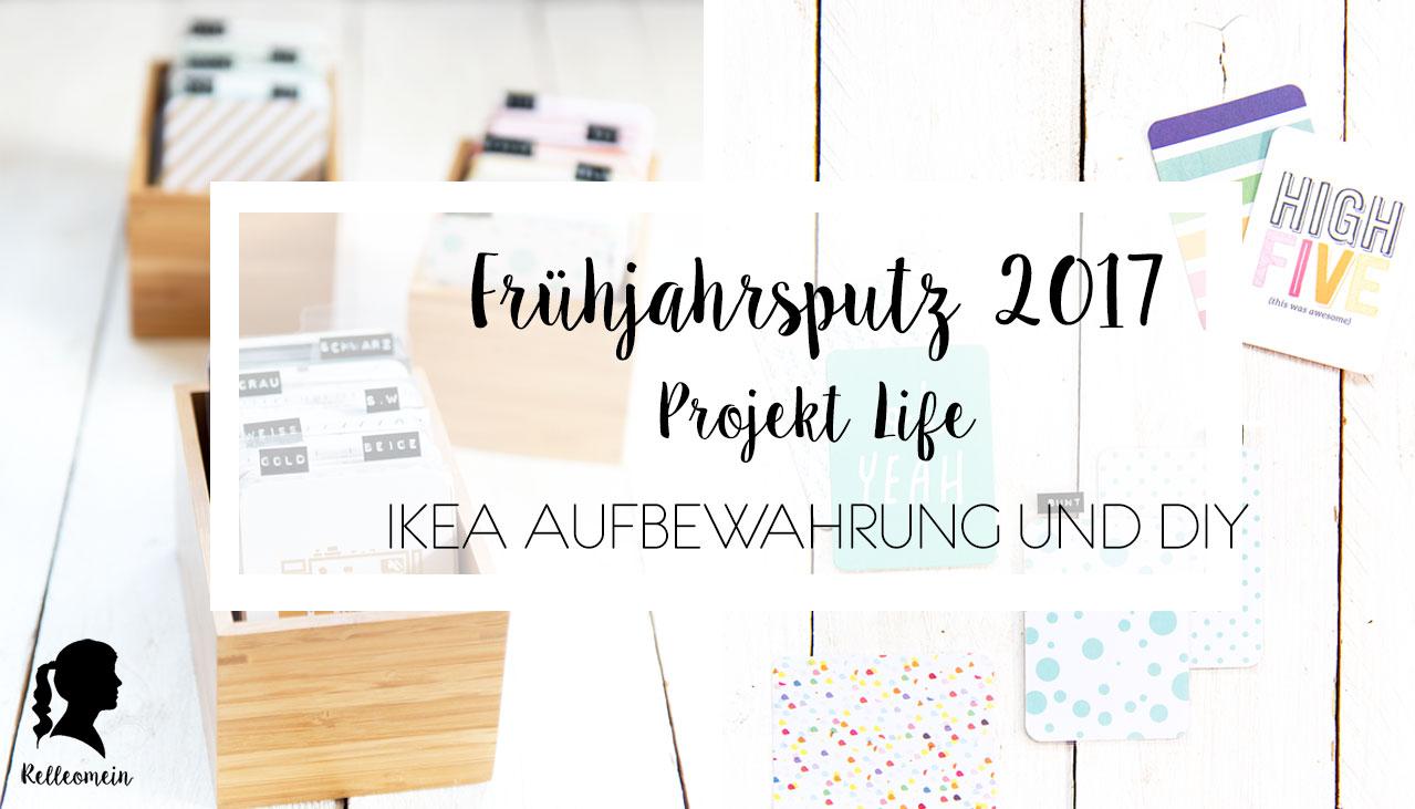 Frühjahrsputz 2017 – Project Life Organisation