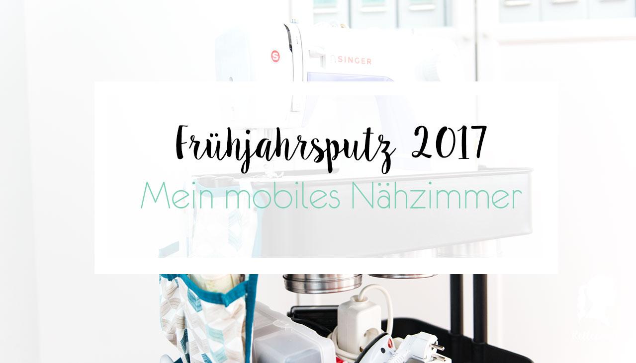 Frühjahrsputz 2017 – Mobiles Nähzimmer