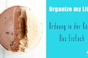 Ordnung in der Küche - In diesem Video erkläre ich wie Du dein Eisfach schnell und einfach aufräumen kannst. | relleomein.de #organizemylife